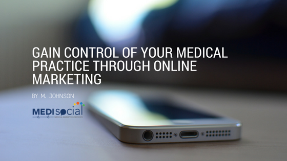 gain-control-of-your-medical-practice-through-online-marketing